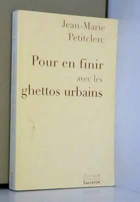 Jean-Marie Petitclerc - Pour en finir avec les ghettos urbains