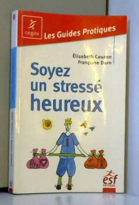 Elisabeth Couzon et Françoise Dorn - Soyez un stressé heureux