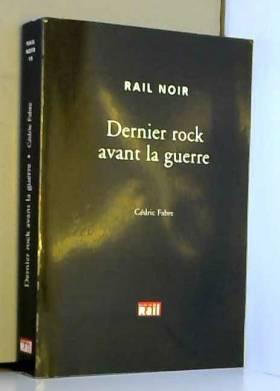 Cédric Fabre - Dernier rock avant la guerre