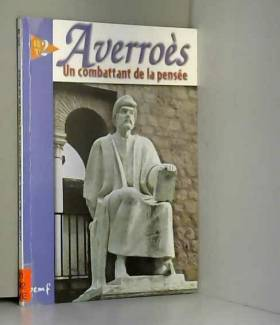 Marie-France Puthod - Averroès Ibn Rushd : Un combattant de la pensée du XIIe siècle