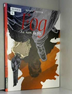 Fog, Tome 8 : Au nom du fils