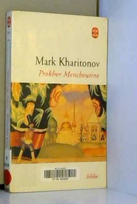 Prokhor Menchoutine : Une...