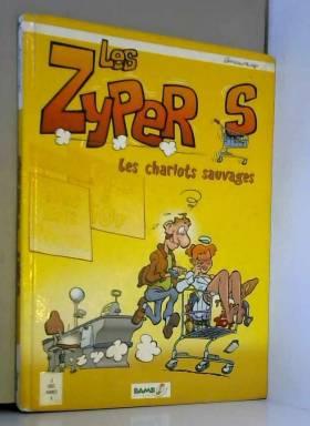 Les Zypers, les Chariots...
