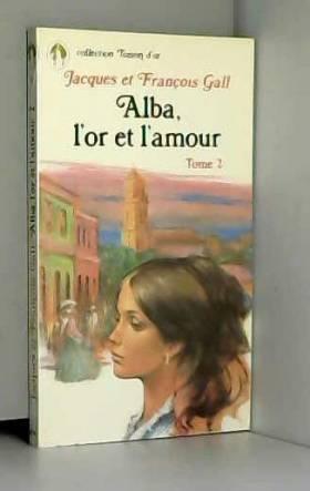 GALL Jacques et François - Alba, l'or et l'amour - tome 2