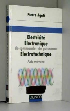 Pierre Agati - Aide-mémoire : Électricité - Électronique de commande, de puissance - Électrotechnique
