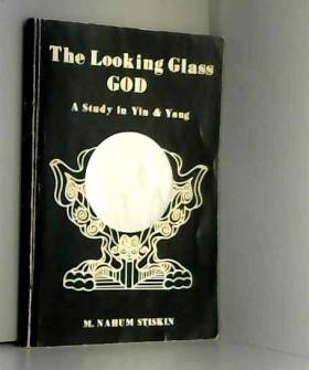 M. Nahum Stiskin - Looking Glass God: Study in Yin and Yang