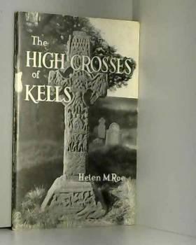 Roe Helen M - The High Crosses of Kells.