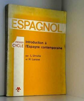 URRUTIA L. -LAROSE H - ESPAGNOL:INTRODUCTION A L'ESPAGNE CONTEMPORAINE