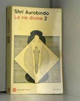 Aurobindo Sri - La Vie divine (tome 2)