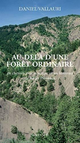 Daniel Vallauri, James Aronson et Paul Ozenda - Au-delà d'une forêt ordinaire : En chemin avec la nature et les hommes de haute Provence