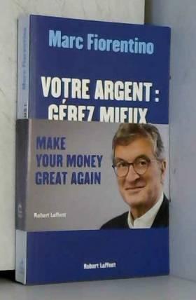 Votre argent : gérez mieux,...