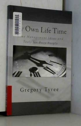 Gregory Tyree - My Own Life Time: Time Management Ideas and Tools for Busy People
