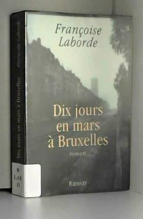 Françoise Laborde - Dix jours en mars à Bruxelles