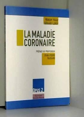 Robert Haïat et Gérard Leroy - La maladie coronaire