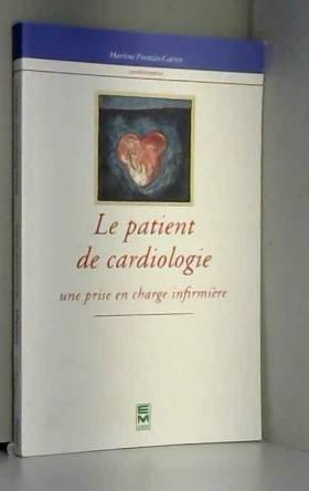 Collectif et Martine Franzin-Garrec - LE PATIENT DE CARDIOLOGIE. Une prise en charge infirmière