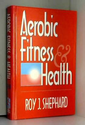 Roy J. Shephard - Aerobic Fitness & Health