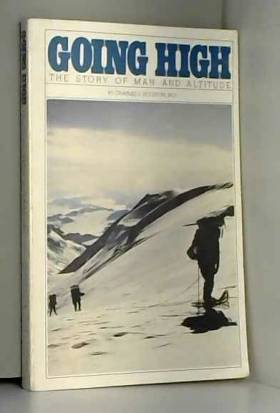 Charles S Houston - Going high, the story of man and altitude