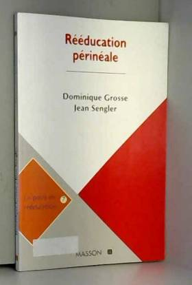 Dominique Grosse et Jean Sengler - Rééducation périnéale