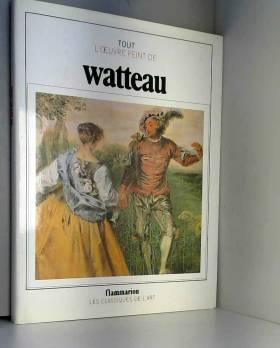 Tout l'oeuvre peint de Watteau
