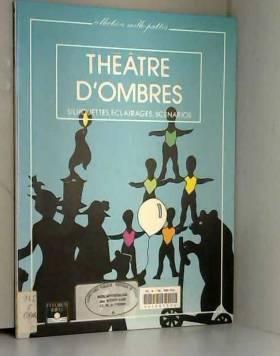 C Marescot - Le théâtre d'ombres : silhouettes, éclairages, scénarios.