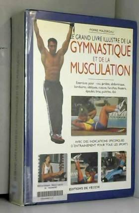 Pierre Mazereau - Le grand livre illustré de la gymnastique et de la musculation