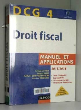 Emmanuel Disle, Jacques Saraf, Nathalie... - DCG 4 - Droit fiscal 2015/2016 - 9e édition - Manuel et Applications