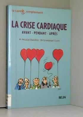 Nicolas Danchin, Emmanuel Cuzin, Philippe... - La Crise cardiaque : Avant - Pendant - Après