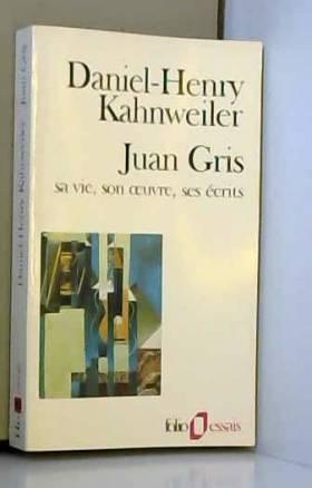Juan Gris: Sa vie, son...