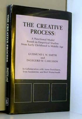 Gudmund Smith - The Creative Process: A Functional Model Based on Empirical Studies from Early Childhood Up to...