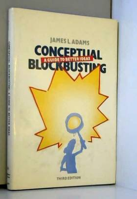 James L Adams - Conceptual Blockbusting: A Guide To Better Ideas, Third Edition