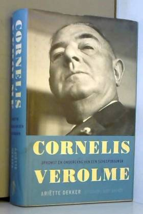 A. Dekker - Cornelis Verolme: opkomst en ondergang van een scheepsbouwer