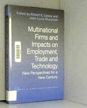 Robert E. Lipsey et Jean-Louis Mucchielli - Multinational Firms and Impacts on Employment, Trade and Technology: New Perspectives for a New...