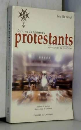 Oui, nous sommes protestants