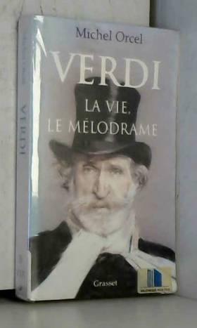 Verdi : la vie, le mélodrame