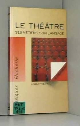 Le théâtre, ses métiers,...