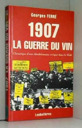 1907 La guerre du vin :...