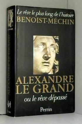 Alexandre le Grand : Le...