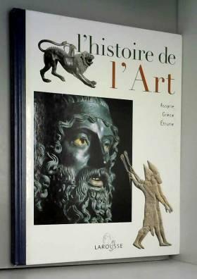 Larousse - L'histoire De L'art - Tome 2 - Assyrie - Grèce - Etrurie