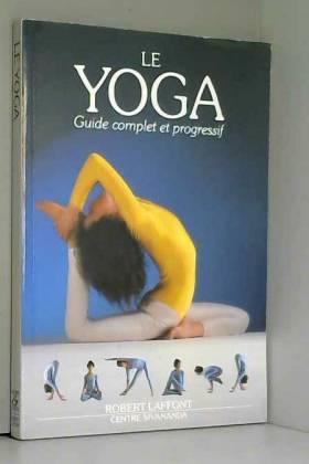 Le Yoga. Guide complet et...