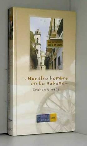 Graham Greene - Nuestro hombre en La Habana