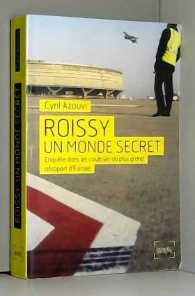 Roissy, un monde secret:...