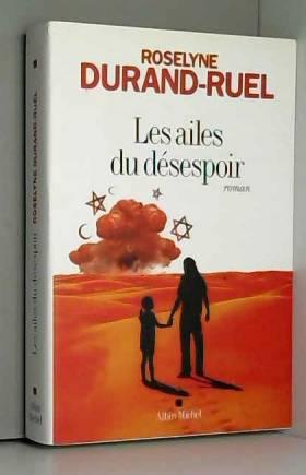 Roselyne Durand-Ruel - Les Ailes du désespoir