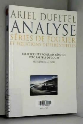 Ariel Dufetel - Analyse, séries de Fourier et équation différentielles : Exercices et problèmes résolus avec...