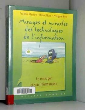 Francis Meston, Hervé Nora et Rose Philippe - Mirages et miracles des technologies de l'information : Le manager et son informaticien