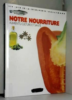 Notre nourriture: Aliments,...