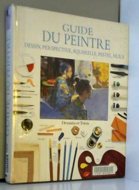 Guide du peintre : Dessin,...
