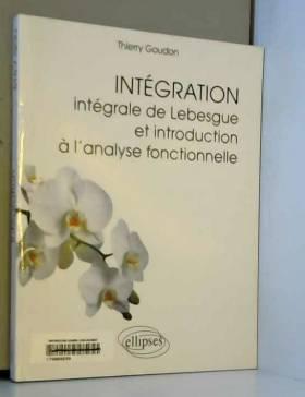 Goudon Thierry - Intégration : Intégrale de Lebesgue et introduction à l'analyse fonctionnelle