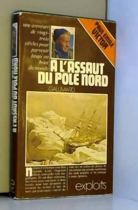 VICTOR Paul-Emile - A l'assaut du pôle nord. Une aventure de vingt-trois siècles pour parvenir jusqu'au bout du...