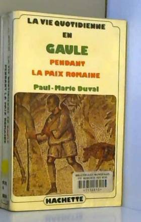 DUVAL Paul-Marie - La vie quotidienne en Gaulle pendant la paix romaine