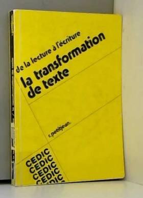 Andre Petit Jean - La transformation de texte, de la lecture a l'écriture